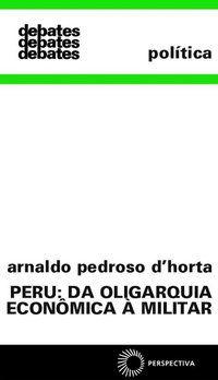 PERU: DA OLIGARQUIA ECONÔMICA A MILITAR - HORTA, ARNALDO PEDROSO D.