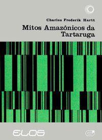 OS MITOS AMAZÔNICOS DA TARTARUGA - HARTT, CHARLES FREDERICK