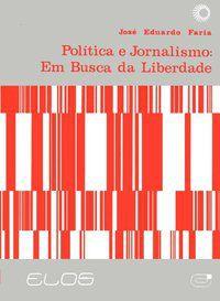 POLÍTICA E JORNALISMO - FARIA, JOSÉ EDUARDO