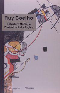 ESTRUTURA SOCIAL E DINÂMICA PSICOLÓGICA - COELHO, RUY