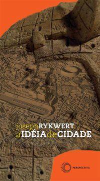 A IDÉIA DE CIDADE - RYKWERT, JOSEPH