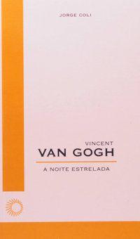 VINCENT VAN GOGH: A NOITE ESTRELADA - VOL. 59 - COLI, JORGE