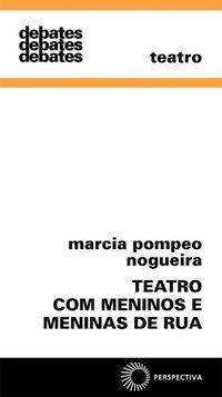 TEATRO COM MENINOS E MENINAS DE RUA - VOL. 312 - NOGUEIRA, MARCIA POMPEO