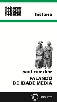 FALANDO DE IDADE MÉDIA - ZUMTHOR, PAUL