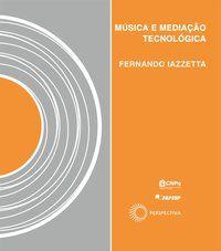 MÚSICA E MEDIAÇÃO TECNOLÓGICA - IAZZETTA, FERNANDO