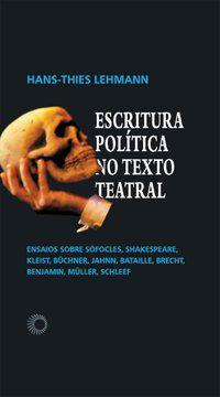 ESCRITURA POLÍTICA NO TEXTO TEATRAL - LEHMANN, HANS-THIES
