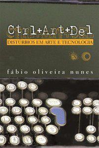 CTRL+ART+DEL: DISTÚRBIOS EM ARTE E TECNOLOGIA - NUNES, FABIO OLIVEIRA
