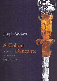 A COLUNA DANÇANTE - RYKWERT, JOSEPH