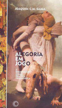 ALEGORIA EM JOGO - GAMA, JOAQUIM C. M.