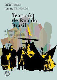 TEATRO(S) DE RUA DO BRASIL: A LUTA PELO ESPAÇO PÚBLICO - TURLE, LICKO