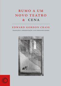 RUMO A UM NOVO TEATRO & CENA - CRAIG, EDWARD GORDON