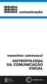 ANTROPOLOGIA DA COMUNICAÇÃO VISUAL - CANEVACCI, MASSIMO