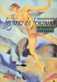 FIGURAS DO FEMININO NA CANÇÃO DE CHICO BUARQUE - MENESES, ADÉLIA BEZERRA DE