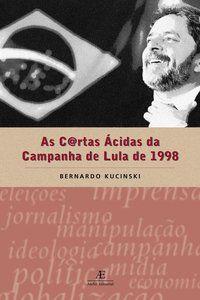 AS CARTAS ÁCIDAS DA CAMPANHA DE LULA DE 1998 - KUCINSKI, BERNARDO