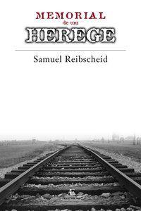 MEMORIAL DE UM HEREGE - REIBSCHEID, SAMUEL