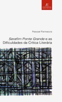 SERAFIM PONTE GRANDE E AS DIFICULDADES DA CRÍTICA LITERÁRIA - FARINACCIO, PASCOAL