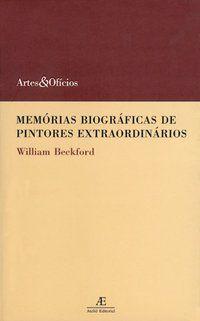 MEMÓRIAS BIOGRÁFICAS DE PINTORES EXTRAORDINÁRIOS - BECKFORD, WILLIAM