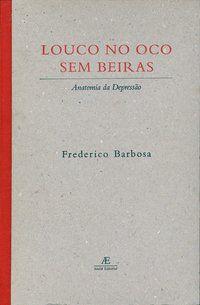 LOUCO NO OCO SEM BEIRAS - BARBOSA, FREDERICO