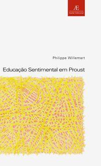 EDUCAÇÃO SENTIMENTAL EM PROUST - VOL. 12 - WILLEMART, PHILIPPE