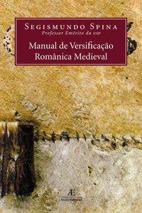 MANUAL DE VERSIFICAÇÃO ROMÂNICA MEDIEVAL - SPINA, SEGISMUNDO