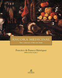 ÂNCORA MEDICINAL PARA CONSERVAR A VIDA COM SAÚDE - HENRIQUEZ, FRANCISCO DA FONSECA