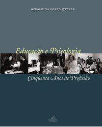 EDUCAÇÃO E PSICOLOGIA: CINQÜENTA ANOS DE PROFISSÃO - WITTER, GERALDINA PORTO