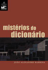 MISTÉRIOS DO DICIONÁRIO - BARBOSA, JOÃO ALEXANDRE