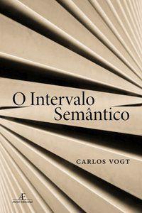O INTERVALO SEMÂNTICO - VOGT, CARLOS