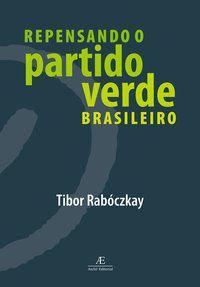 REPENSANDO O PARTIDO VERDE BRASILEIRO - RABÓCZKAY, TIBOR