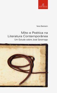 MITO E POÉTICA NA LITERATURA CONTEMPORÂNEA - BASTAZIN, VERA