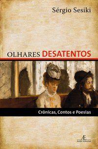OLHARES DESATENTOS - SESIKI, SÉRGIO