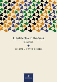 O INTELECTO EM IBN SINA (AVICENA) - ATTIE FILHO, MIGUEL