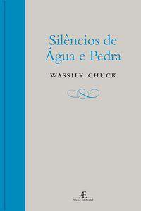 SILÊNCIOS DE ÁGUA E PEDRA - CHUCK, WASSILY