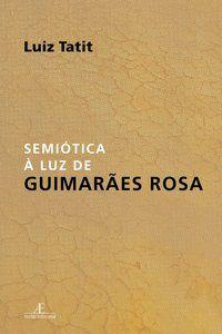 SEMIÓTICA À LUZ DE GUIMARÃES ROSA - TATIT, LUIZ