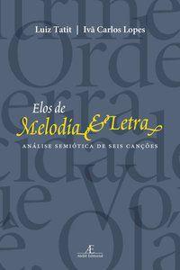 ELOS DE MELODIA E LETRA - TATIT, LUIZ
