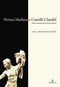 PERSEU, MEDUSA & CAMILLE CLAUDEL - MORGENSTERN, ADA