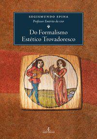 DO FORMALISMO ESTÉTICO TROVADORESCO - SPINA, SEGISMUNDO