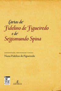 CARTAS DE FIDELINO DE FIGUEIREDO E DE SEGISMUNDO SPINA -