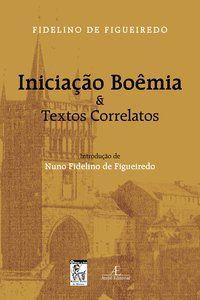 INICIAÇÃO BOÊMIA & TEXTOS CORRELATOS - FIGUEIREDO, FIDELINO