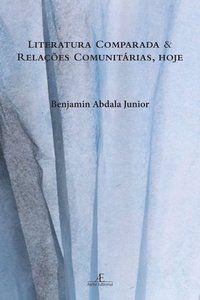 LITERATURA COMPARADA E RELAÇÕES COMUNITÁRIAS, HOJE - ABDALA JR., BENJAMIN