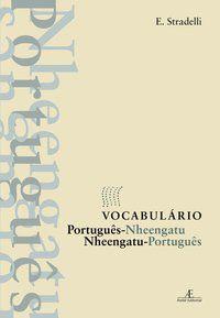VOCABULÁRIO PORTUGUÊS-NHEENGATU - NHEENGATU-PORTUGUÊS - STRADELLI, ERMANO