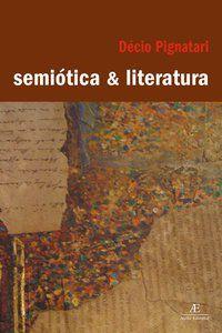 SEMIÓTICA & LITERATURA - PIGNATARI, DÉCIO