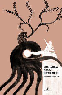 LITERATURA GREGA: IRRADIAÇÕES - SCHÜLER, DONALDO