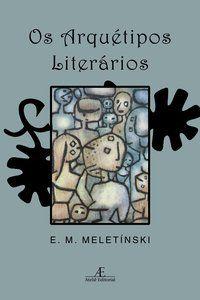 OS ARQUÉTIPOS LITERÁRIOS - MELETÍNSKI, E. M.