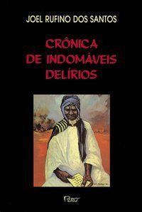 CRÔNICA DE INDOMÁVEIS DELÍRIOS - SANTOS, JOEL RUFINO DOS