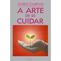 A ARTE DE SE CUIDAR - CURVO, JOÃO