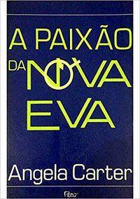 A PAIXÃO DA NOVA EVA - CARTER, ANGELA