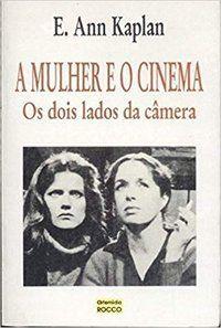 A MULHER E O CINEMA - KAPLAN, E. ANN