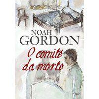 O COMITÊ DA MORTE - GORDON, NOAH
