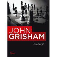 O RECURSO - GRISHAM, JOHN